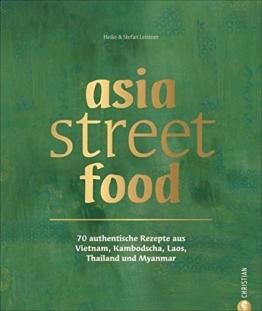 Asiatische Küche: asia street food. Authentische Rezepte aus Thailand, Myanmar, Laos, Kambodscha und Vietnam. Kochen mit dem neuen asia streetfood Kochbuch – wie ein Spaziergang durch Südostasien -