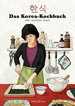 Das Korea-Kochbuch (Illustrierte Länderküchen / Bilder. Geschichten. Rezepte) -
