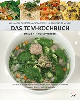 Das TCM-Kochbuch: Kulinarisch genießen nach Traditioneller Chinesischer Medizin. Gesunde, schlanke Küche – Ernährung nach den fünf Elementen (Sun Verlag) -