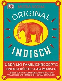 Original indisch: Über 130 Familienrezepte. Einfach, köstlich, aromatisch -