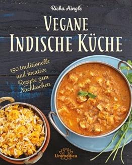 Vegane Indische Küche: Traditionelle und kreative Rezepte zum Nachkochen -